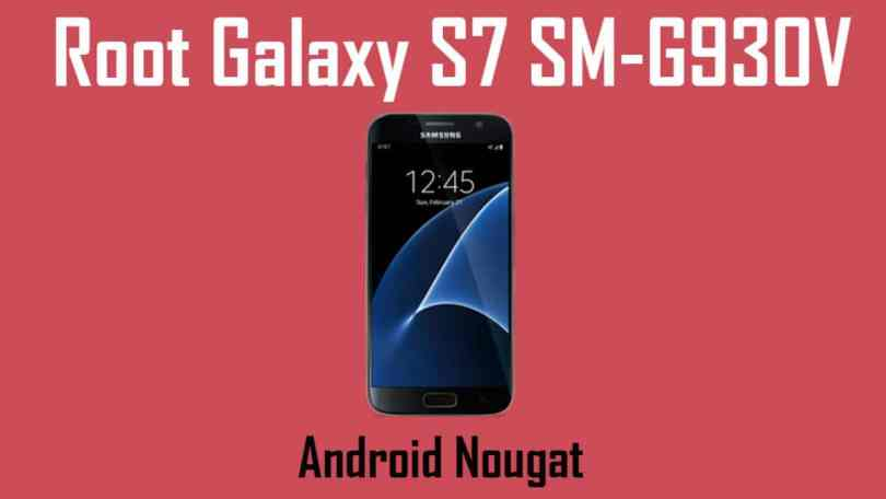 How To Root Samsung Galaxy S7 SM-G930V On Android Nougat