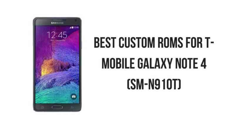 Best Custom ROMs For T-Mobile Galaxy Note 4 (SM-N910T)