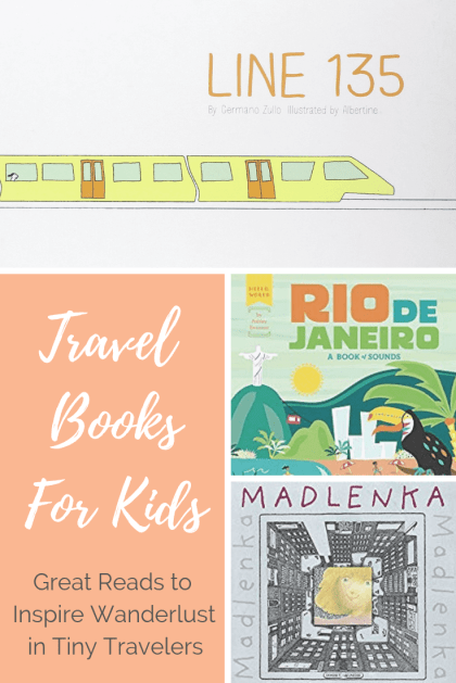 Travel Books for Kids Great Reads to Inspire Wanderlust in Tiny Travelers