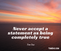 never-accept-a-statement-as-being-completely-true