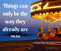 Things can only be the way they already are