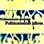 Il Politicamente idiota