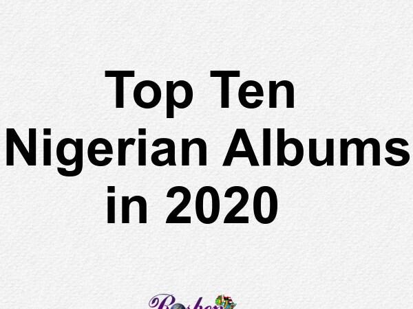 Top Ten Nigerian Albums/EP in 2020