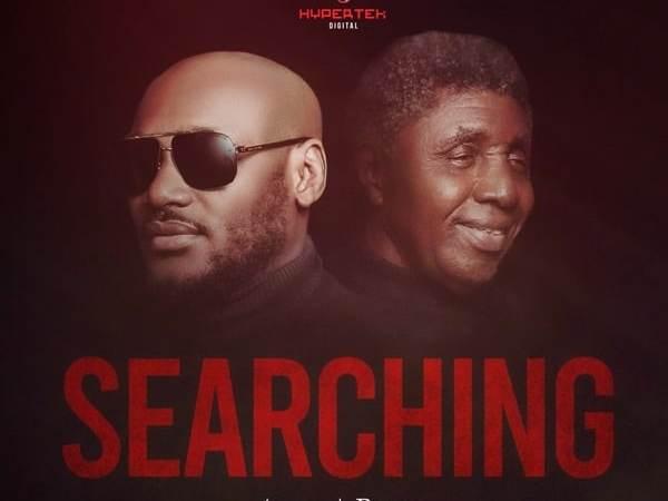 [Music] 2Baba ft. Bongos Ikwue – Searching