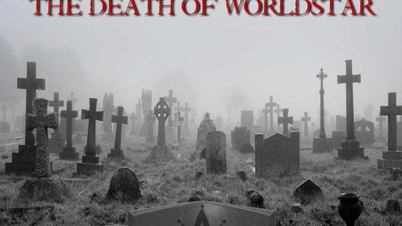 The Death of Worldstar