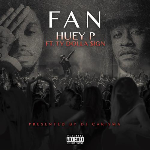 """Huey P Fan ft Ty Dolla $ign """"Fan"""""""