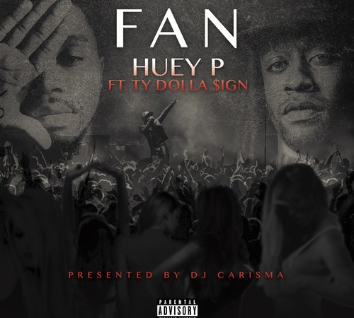 "Huey P Fan ft Ty Dolla $ign ""Fan"""