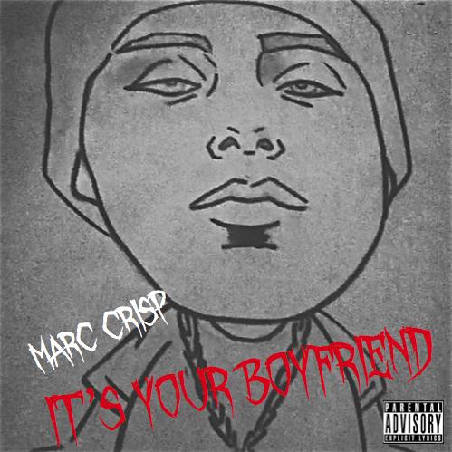 """Marc Crisp """"It's Your Boyfriend"""" Mixtape (Premiere)"""