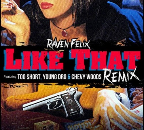 "Raven Felix ""Like That Remix"" ft Too $hort, Young Dro, and Chevy Woods"