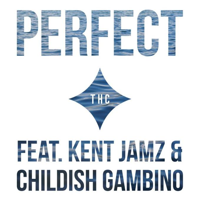 "THC ""Perfect"" ft Kent Jamz & Childish Gambino"