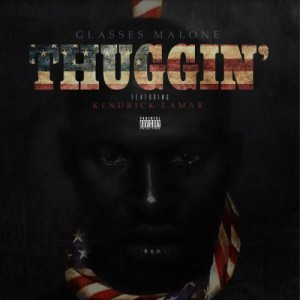 "Glasses Malone ft Kendrick Lamar ""Thuggin"""
