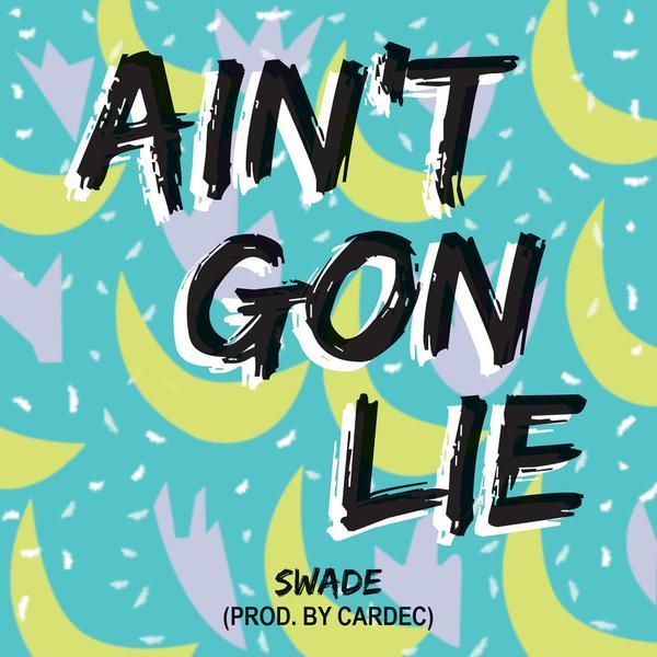 "Swade ""Ain't Gon Lie"" Prod by Cardec"