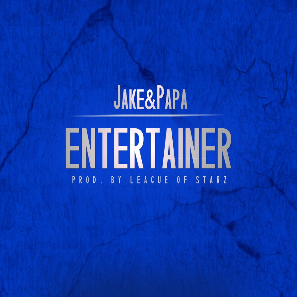 "Jake&Papa ""Entertainer"" Prod by League of Starz"