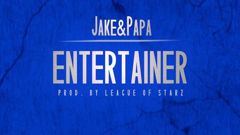 "Jake&Papa ""Entertainer"" Prod by League of Starz"