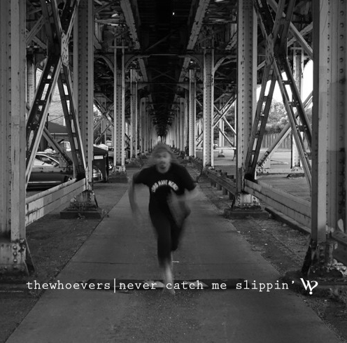 """theWHOevers' """"Never Catch Me Slippin'"""""""