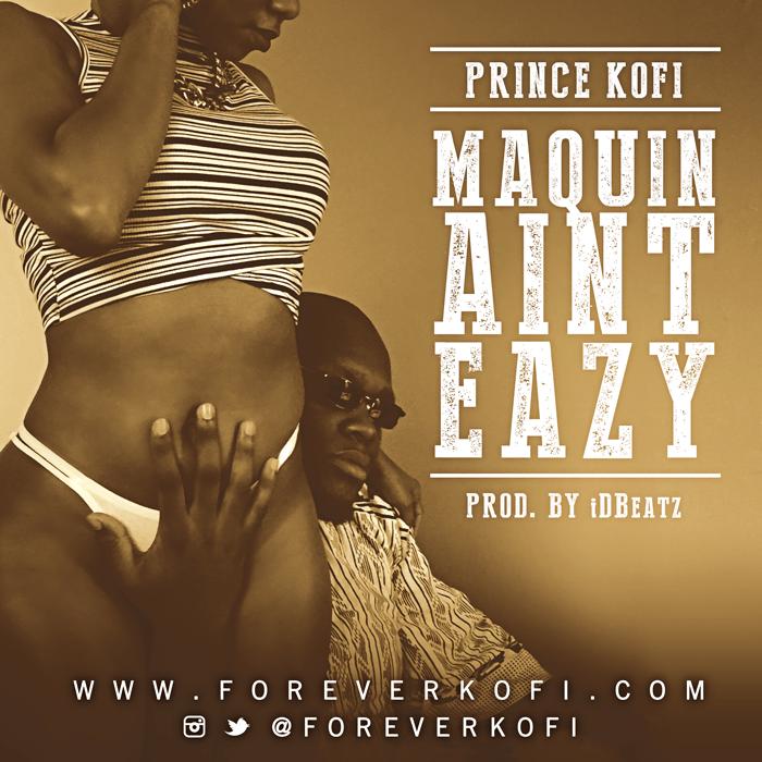"Prince Kofi ""Maqin Ain't Eazy"""