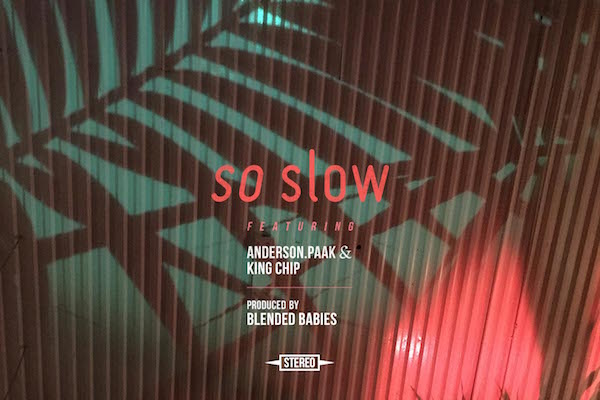 """Blended Babies ft King Chip & Anderson Paak """"So Slow"""""""