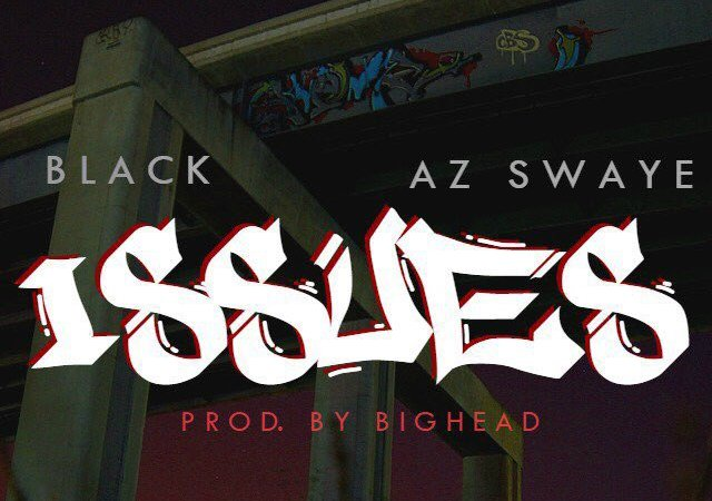 "XM Black x Az Swaye ""Issues"" Prod Big Head"