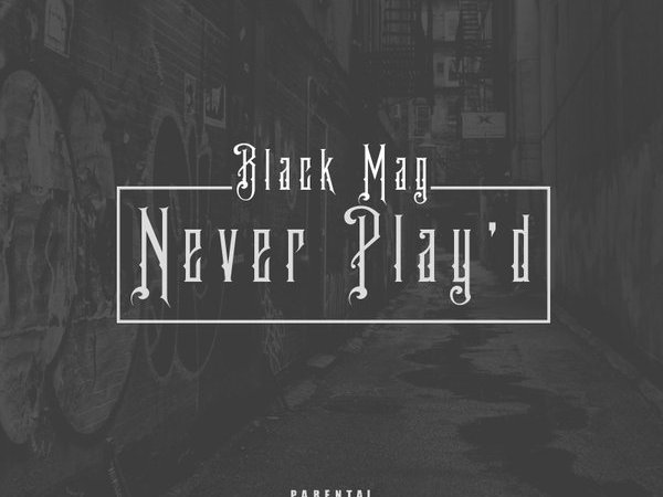 """Black Mag """"Never Play'd"""""""