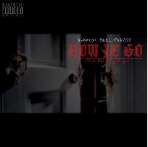 """Az Swaye x Earl Swavey """"How It Go"""" Prod. Larry Jayy"""