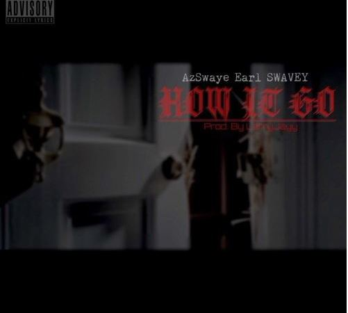 "Az Swaye x Earl Swavey ""How It Go"" Prod. Larry Jayy"