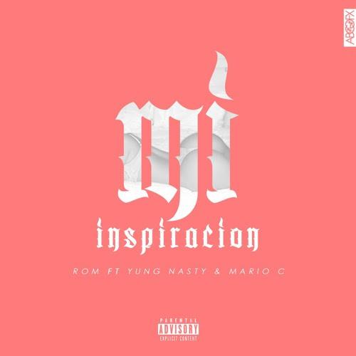 """Rom x Yung Nasty x Mario C """"Mi Inspiracion"""""""
