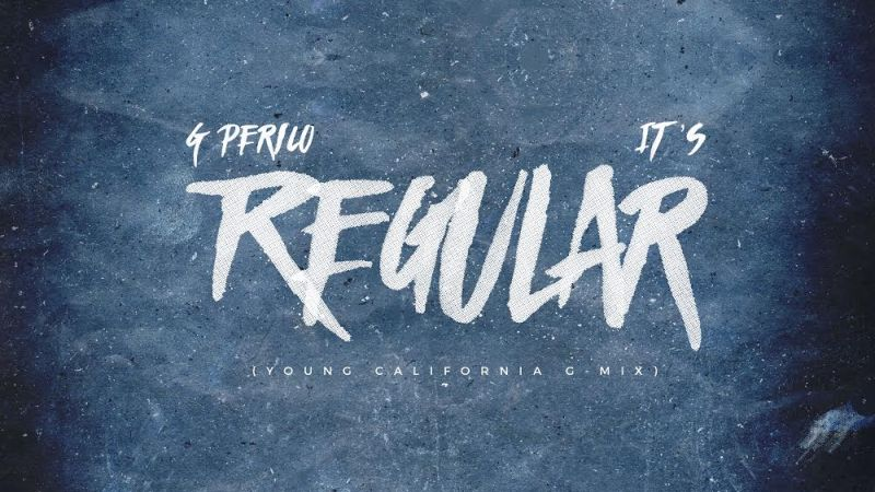 "G Perico ""It's Regular"" Young California G-Mix"