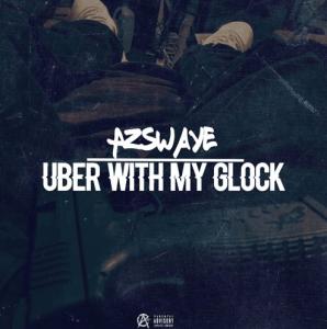 """Az Swaye """"Uber With My Glock"""""""