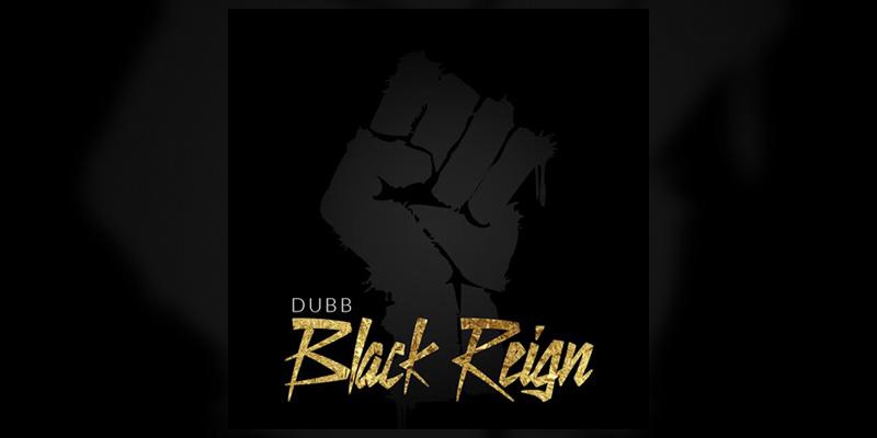 """Dubb """"Black Reign"""""""