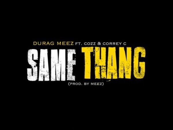 "Durag Meez ft Cozz & Correy C ""Same Thang"""