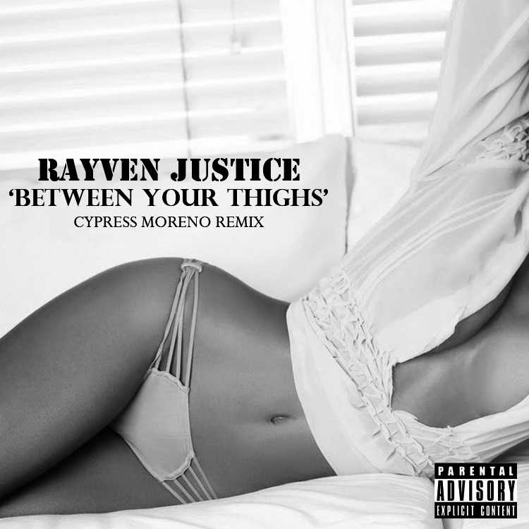 """Rayven Justice """"Between Your Thighs"""" (Cypress Moreno Remix)"""