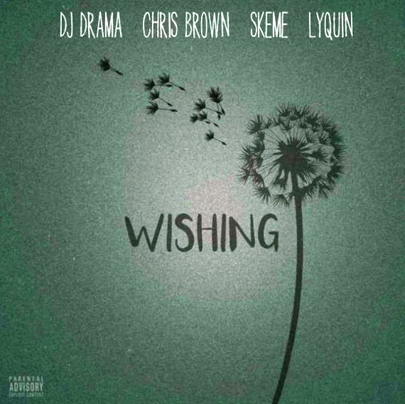 "DJ Drama ""Wishing"" ft Chris Brown, Skeme, Lyquin"