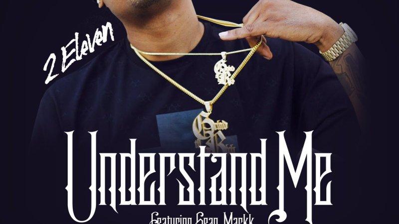 "2eleven ft Sean Mackk ""Understand Me"" Prod. Cypress Moreno"