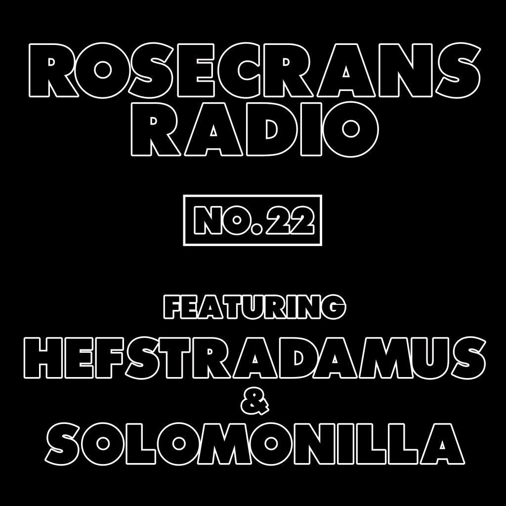 Rosecrans Radio 022 Featuring Hefstradamus & Solomonilla