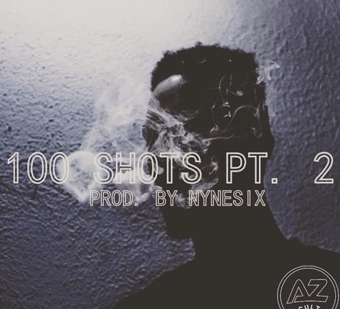"AzSwaye – ""100 Shots Pt. 2"" Freestyle Prod. by NyneSix"