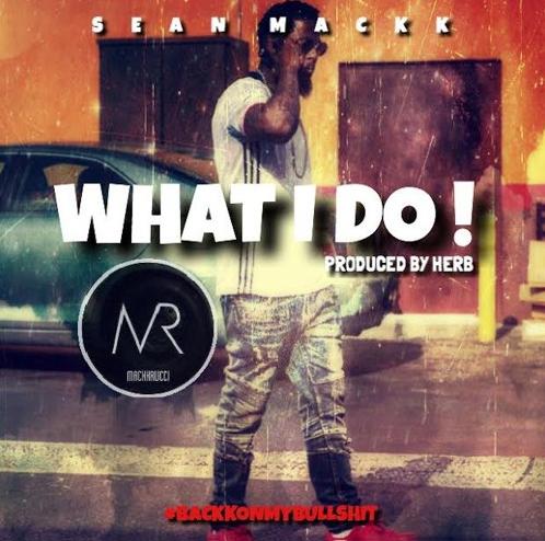 "Sean Mackk – ""What I Do"" Prod. by Herb"