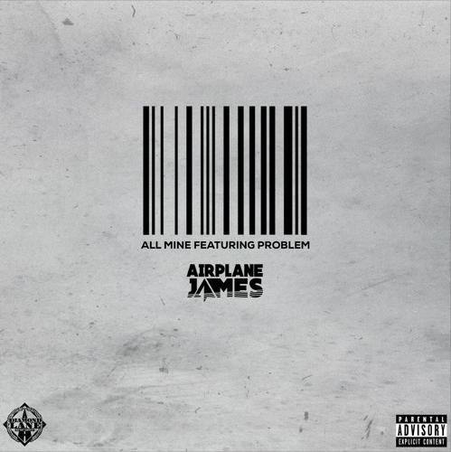 "Airplane James – ""All Mine"" Ft. Problem Prod. by JB Minor"