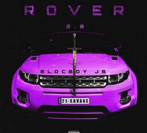 "BlocBoy JB – ""Rover 2.0"" Feat. 21 Savage"