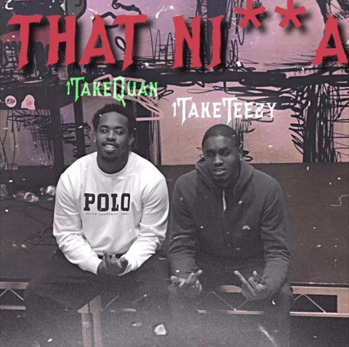 "1TakeTeezy – ""I'm That Ni**a"" Ft. 1TakeQuan"