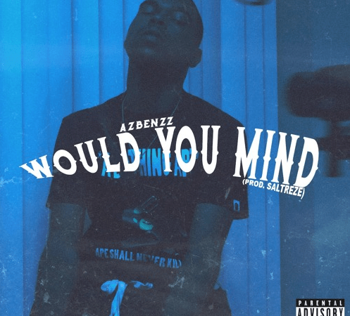 "AzBenzz – ""Would You Mind?"" Prod. by SalTreze"