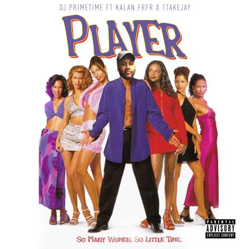 """DJ Primetime – """"Player"""" Feat. Kalan Frfr & 1TakeJay"""