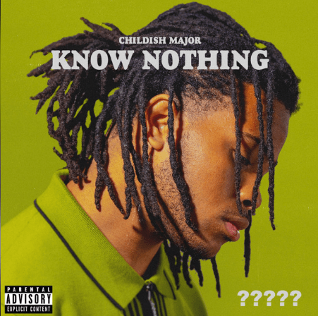 "Childish Major – ""Know Nothing"""