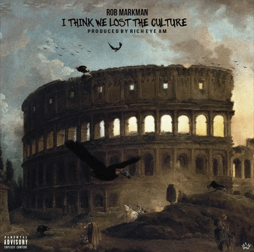 "Rob Markman – ""I Think We Lost The Culture"" Prod. by Rich Eye Am"