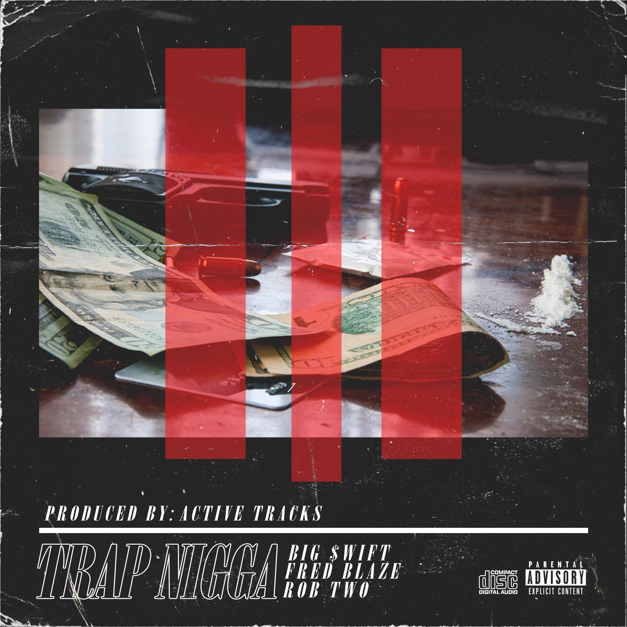 "Big $wift Unleashes ""Trap Nigga"" Featuring Fred Blaze Rob TWO"