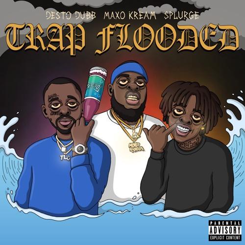 "Desto Dubb – ""Trap Flooded"" Feat. Splurge & Maxo Kream Prod. By Fizzle"