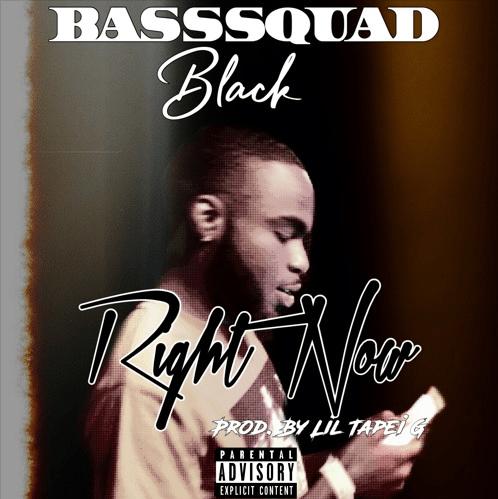 "BassSquad Black – ""Right Now"" Prod. by Lil Tapri Grams"