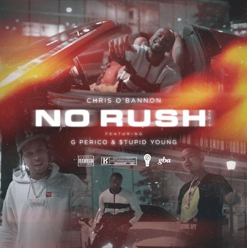 "Chris O'Bannon – ""No Rush"" Remix ft G Perico & $tupid Young"