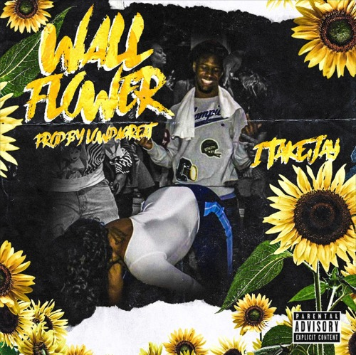 "1TakeJay – ""Wall Flower"" Prod. by LowTheGREAT"