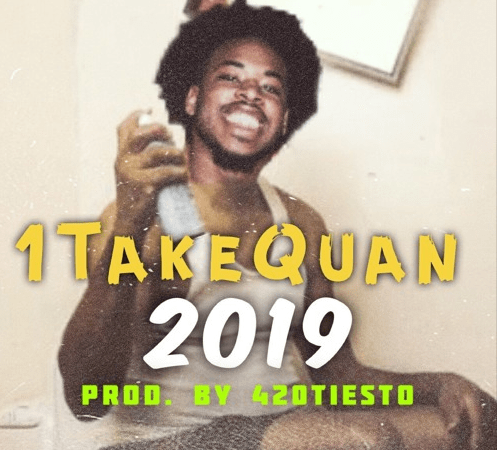 "1TakeQuan – ""2019"" Prod. by 420Tiesto"