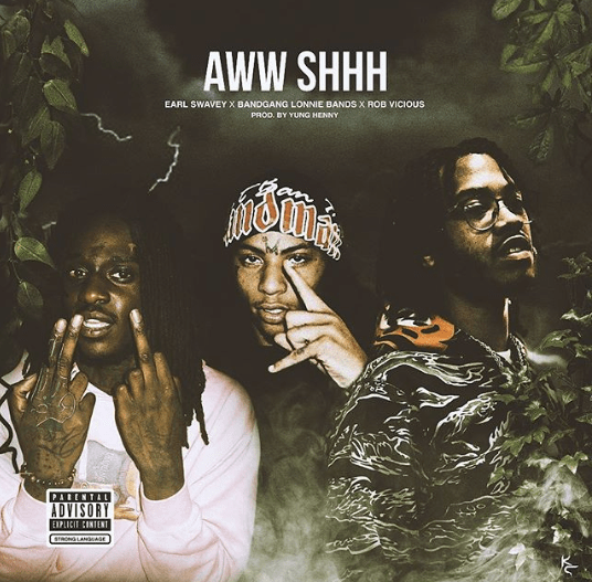 "Earl Swavey – ""Aww Shhh"" Feat. BandGang Lonnie Bands & Rob Vicious Prod. by Yung Henny"